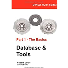 Oracle Quick Guides Part 1 - The Basics Database & Tools