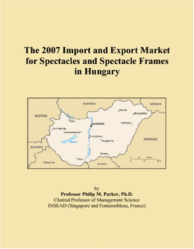 The 2007 Import and Export Market for Spectacles and Spectacle Frames in Hungary