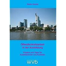 Öffentlichkeitsarbeit in der Ausbildung: Projekte und Tipps für Ausbilderinnen und Ausbilder by Stefan Dassler (2016-02-24)