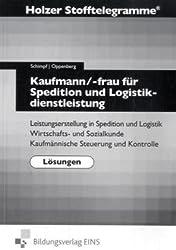 Stofftelegramme Kaufmann/Kauffrau für Spedition und Logistikdienstleistungen. Lösungen: Leistungserstellung in Spedition und Logistik. Wirtschafts- ... Kaufmännische Steuerung und Kontrolle