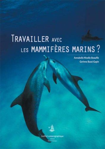 Travailler avec les mammifères marins ? par  Annabelle Nicolle-Beaufils, Corinne Bussi-Copin