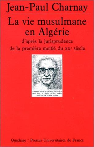 La Vie musulmane en Algérie d'après la jurisprudence de la première moitié du XXe siècle