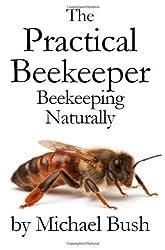 The Practical Beekeeper Volume I, II & III Beekeeping Naturally by Bush, Michael (6/16/2011)