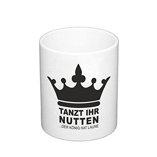 Kaffeebecher Tanzt ihr Nutten - der König hat Laune Fun Becher Spaßmotiv