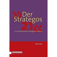 Der Strategos 21: In Umbruchzeiten erfolgreich führen
