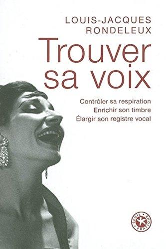 Trouver sa voix : Contrôler sa respiration, enrichir son timbre, élargir son registre vocal par Louis-Jacques Rondeleux