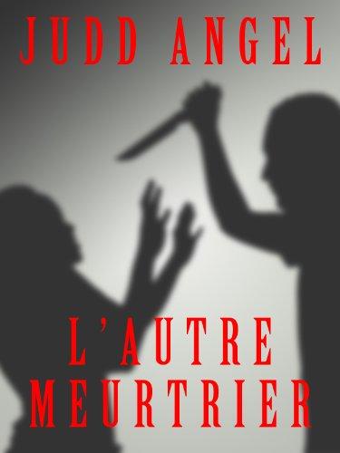 L'AUTRE MEURTRIER (MEURTRES EN SERIE -LIVRE 1-) par Judd ANGEL