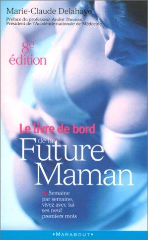 LE LIVRE DE BORD DE LA FUTURE MAMAN. : 8ème édition