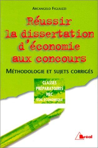Réussir la dissertation d'économie aux concours. Méthodologie et sujets corrigés