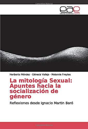 La mitología Sexual: Apuntes hacia la socialización de género: Reflexiones desde Ignacio Martin Baró