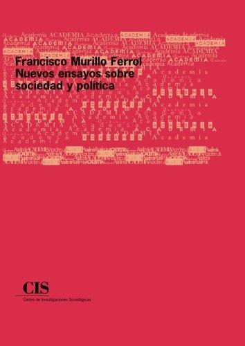 Francisco Murillo Ferrol: Nuevos ensayos sobre sociedad y política (Academia)