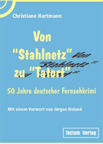 """Preisvergleich Produktbild Von """"Stahlnetz"""" zu """"Tatort"""". 50 Jahre deutscher Fernsehkrimi. Mit einem Vorwort von Jürgen Roland"""