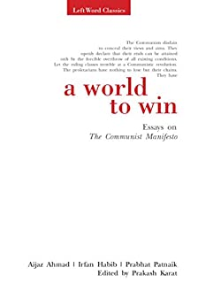 A World to Win: Essays on The Communist Manifesto (LeftWord Classics) by [Karat, Prakash, Ahmad, Aijaz, Habib, Irfan, Patnaik, Prabhat]