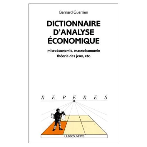 DICTIONNAIRE D'ANALYSE ECONOMIQUE. : Microéconomie, macroéconomie, théorie des jeux, etc.
