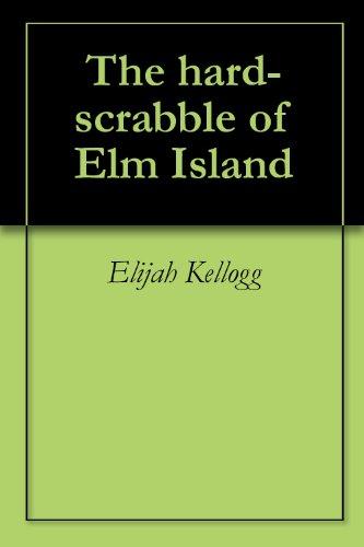 The hard-scrabble of Elm Island (English Edition)