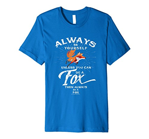 Always Be Yourself Be A Fox Funny Shirt -