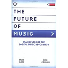 The Future of Music: Manifesto for the Digital Music Revolution