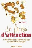 Le facteur d'attraction - 5 étapes faciles pour attirer la richesse ou combler tous vos désirs