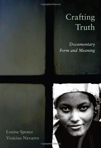 Crafting Truth: Documentary Form and Meaning by Professor Louise Spence (2011-01-27)
