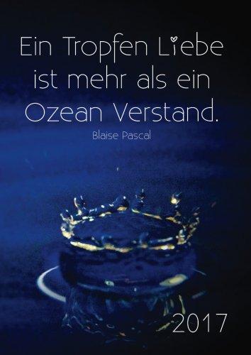 """dicker TageBuch Kalender 2017 """"Ein Tropfen Liebe ist mehr als ein Ozean Verstand.""""  (Blaise Pascal): 1 Tag = 1 DIN A4-Seite - Endlich genug Platz für dein Leben!"""