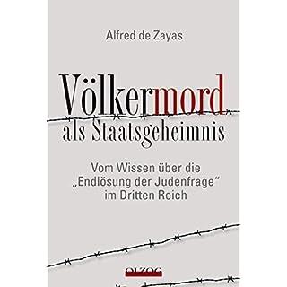 Völkermord als Staatsgeheimnis: Vom Wissen über die Endlösung der Judenfrage im Dritten Reich by Alfred de Zayas (2011-02-01)