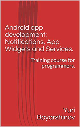 Android app development: Notifications, App Widgets and Services ...