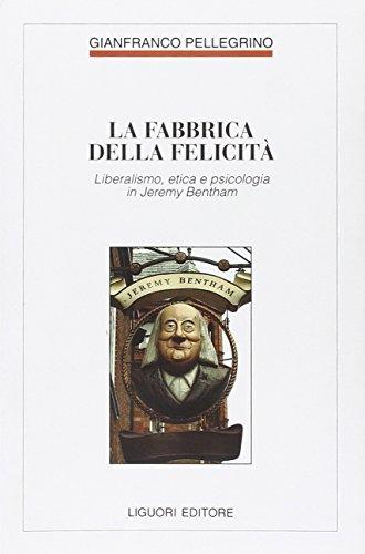Fabbrica della felicit. Psicologia, etica e liberalismo in Jeremy Bentham