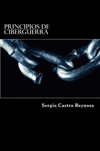 Principios de Ciberguerra: Una Guía para Oficiales Militares por Sergio Castro Reynoso