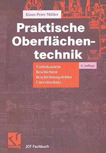 Praktische Oberflächentechnik: Vorbehandeln - Beschichten - Beschichtungsfehler - Umweltschutz (JOT-Fachbuch)