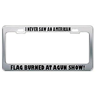Moon I Never Saw an American Flag Burned at A Gun Show! Kennzeichenrahmen mit Pistolen-Motiv, perfekt für Herren und Damen, Auto-Garadge