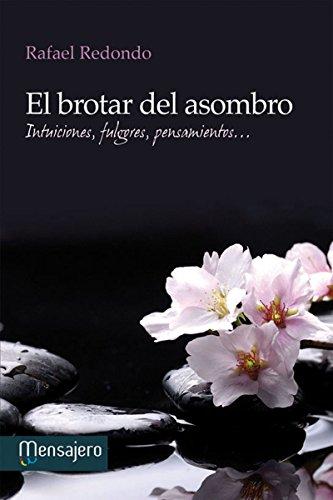 EL BROTAR DEL ASOMBRO. Intuiciones, fulgores, pensamientos (Yoga, zen) por RAFAEL REDONDO