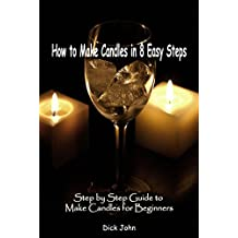 How to Make Candles in 8 Easy Steps: Step by Step Guide to Make Candles for Beginners (English Edition)