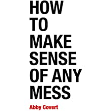 How to Make Sense of Any Mess: Information Architecture for Everybody (English Edition)