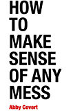 How to Make Sense of Any Mess: Information Architecture for Everybody
