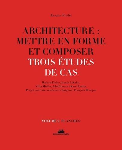 Architecture : mettre en forme et composer. Trois tudes de cas. Planches (2)