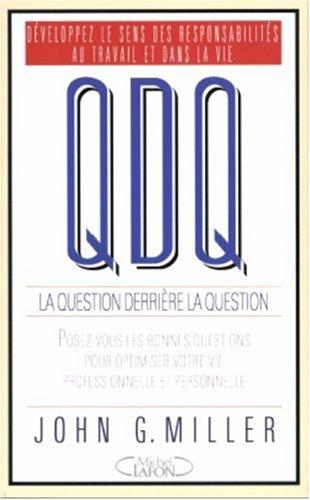 QDD La question derrière la question : Développez le sens des responsabilités au travail et dans la vie par John-G Miller