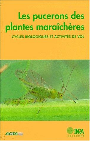 Les pucerons des plantes maraîchères: Cycles biologiques et activités de vol