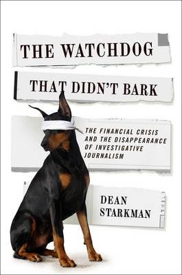 By Dean Starkman ( Author ) [ Watchdog That Didn't Bark: The Financial Crisis and the Disappearance of Investigative Reporting Columbia Journalism Review Books By May-2015 Paperback