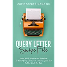Query Letter Swipe File: Exact Words, Phrases and Templates to Write Query Letters, Get Literary Agents and Publish Books for Life (English Edition)