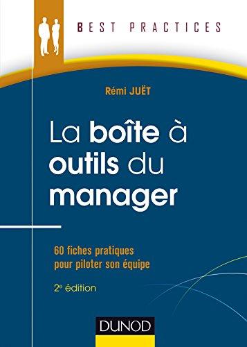 La Boîte à outils du manager - 2e éd. : 60 fiches pratiques pour piloter son équipe (French Edition)
