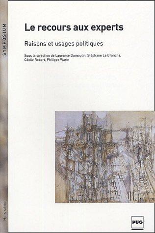 Le recours aux experts, raisons et usages politiques par Laurence Dumoulin, Stéphane La Branche, Cécile Robert, Philippe Warin, Collectif