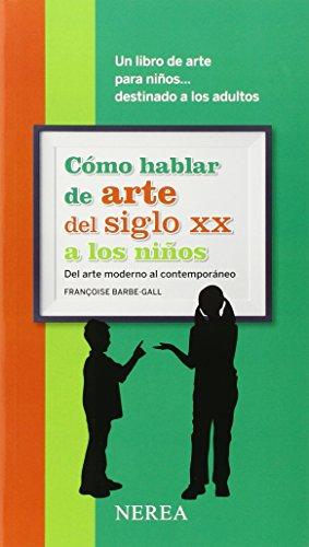 Cómo hablar de arte del siglo XX a los niños (Cómo hablar de... A los niños) por Françoise