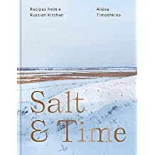 Salt & Time: Recipes from a Russian kitchen: Recipes from a Modern Russian Kitchen