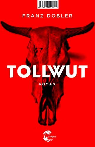Tollwut: Roman von [Dobler, Franz]