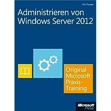 Administrieren von Windows Server 2012 - Original Microsoft Praxistraining: Praktisches Selbststudium (German Edition)