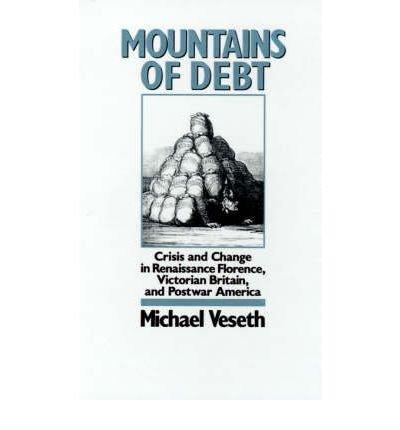 [(Mountains of Debt: Crisis and Change in Renaissance Florence, Postwar Britain and Postwar America )] [Author: Michael Veseth] [Nov-1990]