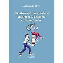 L'écriture est une aventure - enseigner le Français en est une autre