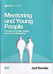 Mentoring and Young People: A Relational, Flexible, Holistic Approach to Discipleship by Joel Toombs (2014-11-08)