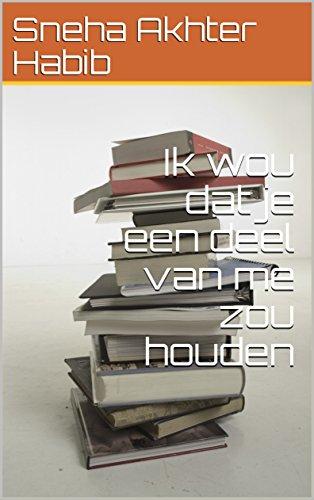 Ik wou dat je een deel van me zou houden (Dutch Edition) por Sneha Akhter  Habib