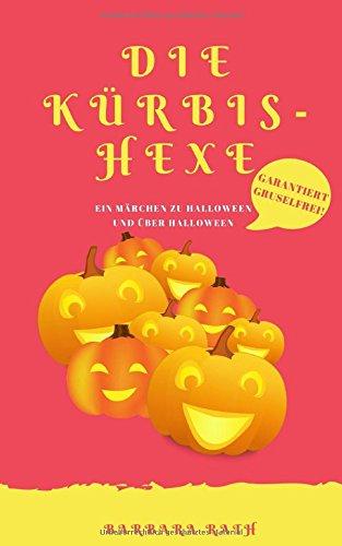 Die Kürbishexe: Ein Märchen zu Halloween und über Halloween [garantiert graus- und gruselfrei!] (Geschichten zu Halloween für Kinder, Band (Geschichte Halloween)